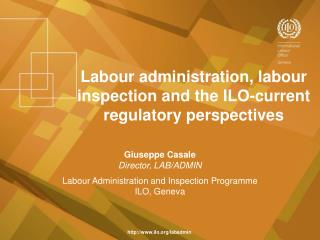 Labour administration, labour inspection and the ILO-current regulatory perspectives
