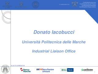 Donato Iacobucci Università Politecnica delle Marche Industrial Liaison Office