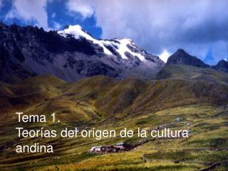 Tema 1.  Teor�as del origen de la cultura andina