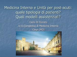 Medicina Interna e Unità per post-acuti: quale tipologia di pazienti? Quali modelli assistenziali?
