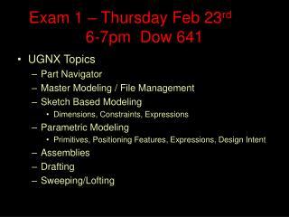 Exam 1 – Thursday Feb 23 rd 6-7pm  Dow 641