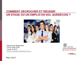 Service de Placement (514) 340-4730 Local: B-510 service.placement@polymtl.ca