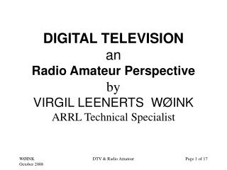 DIGITAL TELEVISION an Radio Amateur Perspective by VIRGIL LEENERTS  W INK ARRL Technical Specialist