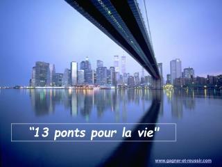 """""""13 ponts pour la vie"""