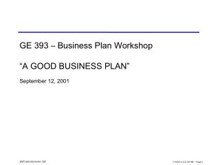 "GE 393 – Business Plan Workshop ""A GOOD BUSINESS PLAN"" September 12, 2001"