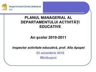 PLANUL MANAGERIAL AL DEPARTAMENTULUI ACTIVITĂŢI EDUCATIVE An şcolar 2010-2011