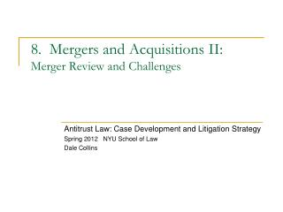 8.  Mergers and Acquisitions II: Merger Review and Challenges