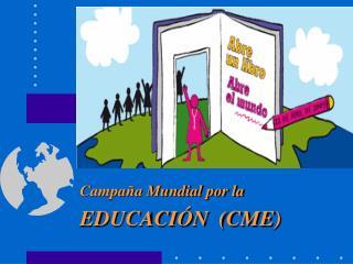 Campaña Mundial por la EDUCACIÓN  (CME)