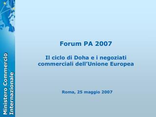 Forum PA 2007 Il ciclo di Doha e i negoziati commerciali dell'Unione Europea