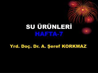 SU ÜRÜNLERİ HAFTA-7