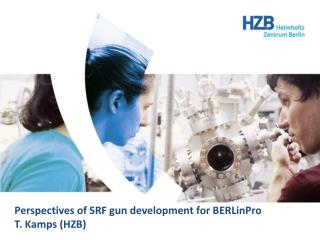 Perspectives of SRF gun development for BERLinPro T. Kamps (HZB)
