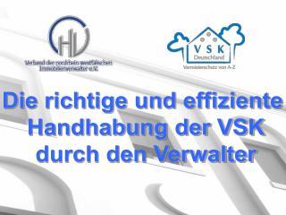 Die richtige und effiziente  Handhabung der VSK durch den Verwalter