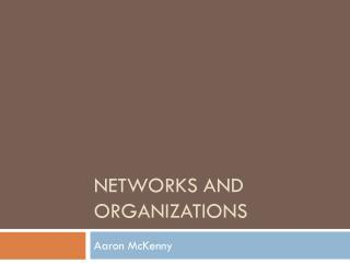 Networks and Organizations