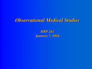 Observational Medical Studies HRP 261  January 7, 2004