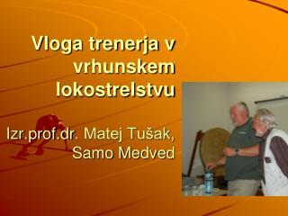 Vloga trenerja v vrhunskem lokostrelstvu Izr.prof.dr .  Matej Tušak,  Samo Medved