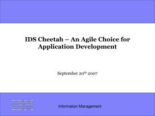 IDS Cheetah � An Agile Choice for  Application Development September 20 th  2007