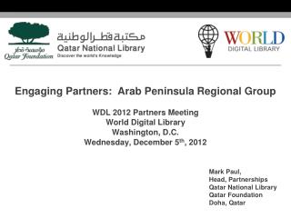 Engaging Partners:  Arab Peninsula Regional Group WDL 2012 Partners Meeting World Digital Library