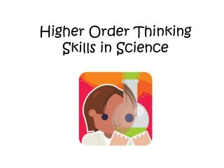 Higher Order Thinking Skills in Science