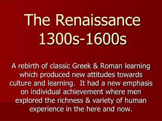 The Renaissance 1300s-1600s