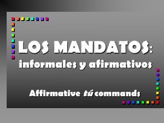 LOS MANDATOS : informales y afirmativos