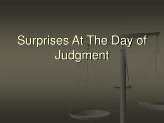 Surprises At The Day of Judgment