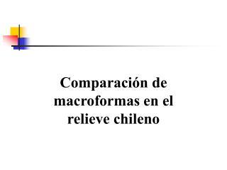 Comparaci n de macroformas en el relieve chileno