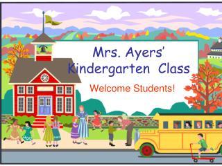 Mrs. Ayers' Kindergarten  Class