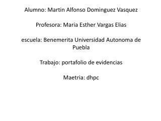 Alumno: Martin  A lfonso  D ominguez V asquez Profesora:  M aria E sther  V argas  E lias