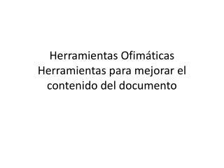 Herramientas Ofimáticas Herramientas para mejorar el contenido del documento