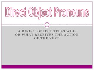 A direct object tells  who or what receives  the action of the verb