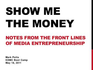 SHOW ME  THE MONEY Notes  From the Front Lines of Media Entrepreneurship