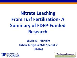 Nitrate Leaching From Turf Fertilization- A Summary of FDEP-Funded Research