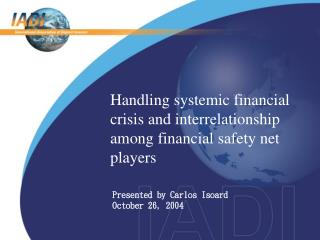Handling systemic financial crisis and interrelationship among financial safety net players