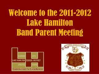 Welcome to the 2011-2012 Lake Hamilton Band Parent Meeting