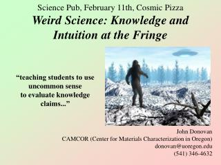 Science Pub, February 11th, Cosmic Pizza Weird Science: Knowledge and Intuition at the Fringe