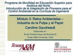 Módulo 3: Retos Ambientales – Industria de la Pulpa y el Papel Caroline Gaudreault Elaborado en: