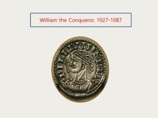 William the Conqueror, 1027-1087