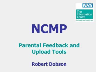 NCMP Parental Feedback and Upload Tools Robert Dobson