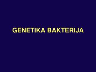 GENETIKA BAKTERIJA