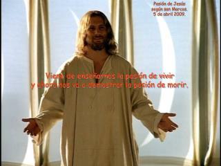 Pasión de Jesús según san Marcos. 5 de abril 2009.