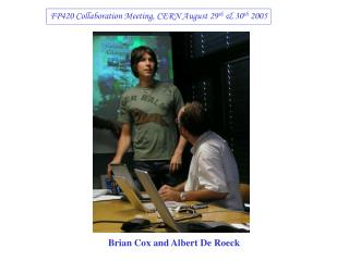 FP420 Collaboration Meeting, CERN August 29 th  & 30 th  2005