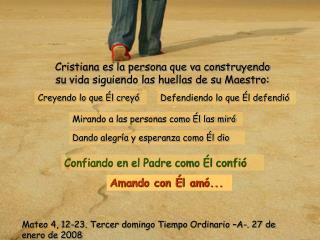 Cristiana es la persona que va construyendo su vida siguiendo las huellas de su Maestro: