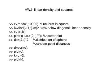 >> x=rand(2,10000); %uniform in square >> ix=find(x(1,:)<x(2,:));% below diagonal: linear density