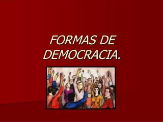FORMAS DE DEMOCRACIA.