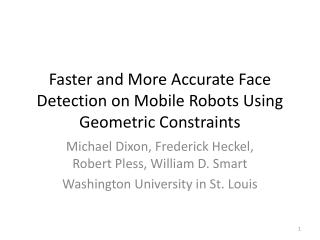 Faster and More Accurate Face Detection on Mobile Robots Using Geometric Constraints