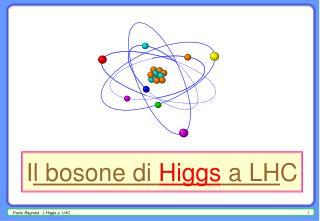 I l bosone di  Higgs  a LH C