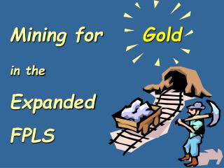 Mining for      Gold  in the Expanded  FPLS