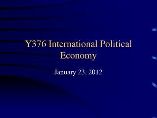 Y376 International Political Economy