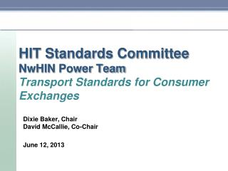 HIT Standards Committee NwHIN  Power Team  Transport Standards  for Consumer  Exchanges