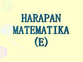 HARAPAN  MATEMATIKA (E)